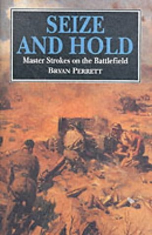Seize and Hold Master Strokes On the Battl (1860199577) by Bryan Perrett