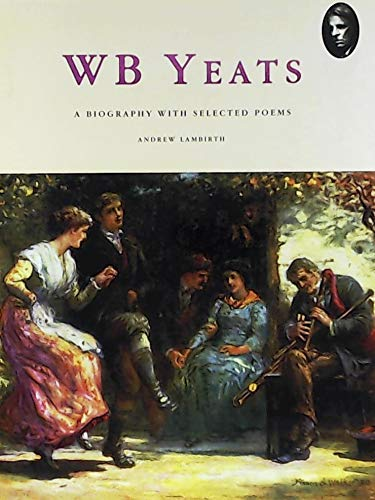 W. B. Yeats: A Biography with selected Poems (1860199615) by Andrew Lambirth
