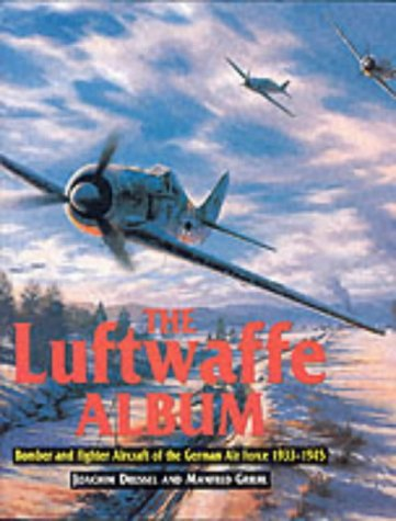 The Luftwaffe Album Fighters and Bombers of the German Air Force, 1933-1945