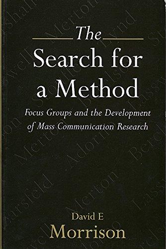 THE SEARCH FOR A METHOD. FOCUS GROUPS AND THE DEVELOPMENTOF MASS COMMUNICATION RESEARCH