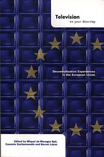 Television on Your Doorstep: Decentralization Experiences in the European Union: Miquel Miquel~...