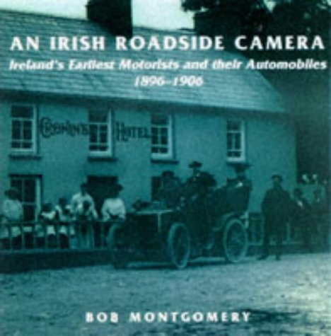 An Irish Roadside Camera: Irelands Earliest Motorists: Montgomery, Bob