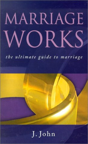 Marriage Works: The Ultimate Guide to Marriage: John, J.