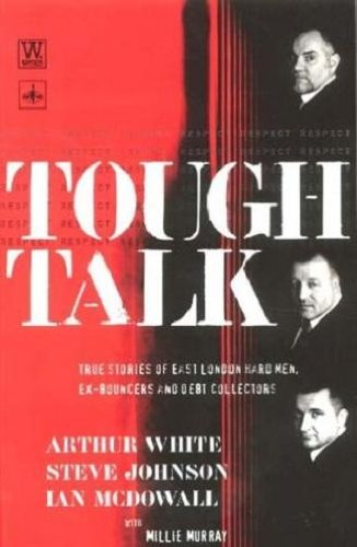 Tough Talk: True Stories of East Londons: White, Arthur and