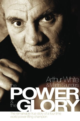 The Power and the Glory: The Remarkable: White, Arthur; Saunders,