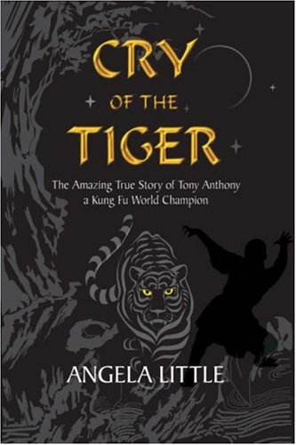 9781860245947: Cry of the Tiger: The Amazing True Story of Tony Anthony, a Kung Fu World Champion
