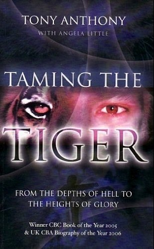 Taming the Tiger (mm): From the Depths of Hell to the Heights of Glory: Anthony, Tony