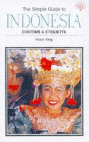 9781860340161: Simple Guide to Indonesia: Customs & Etiquette (SIMPLE GUIDES CUSTOMS AND ETIQUETTE)