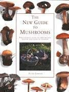 9781860350443: The New Guide to Mushrooms: The Ultimate Guide to Identifying, Packing and Using Mushrooms