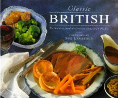 9781860350481: Classic British: Authentic and Delicious Regional Dishes