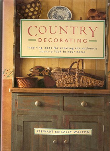 9781860351051: Country Decorating: Inspiring Ideas for Creating the Authentic Country Look in Your Home