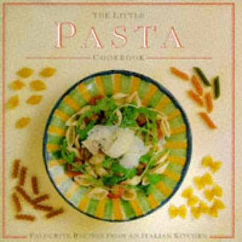 The Little Pasta Cookbook: Favourite Recipes from an Italian Garden (9781860351952) by Linda Fraser