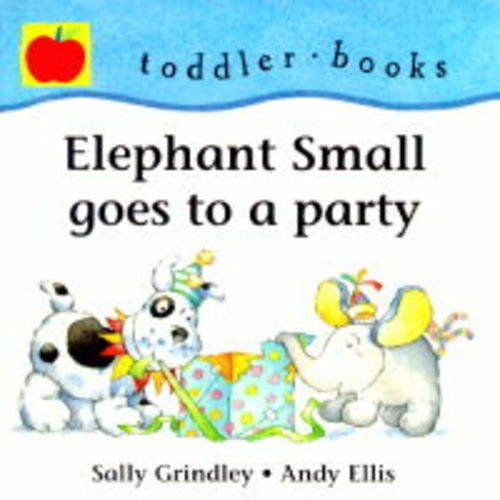 9781860399985: Elephant Small Goes to a Party (Little Orchard toddler books)