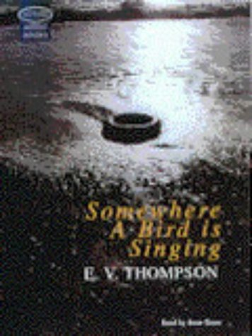 Some where a Bird is Singing: Unabridged (186042757X) by E. V. Thompson