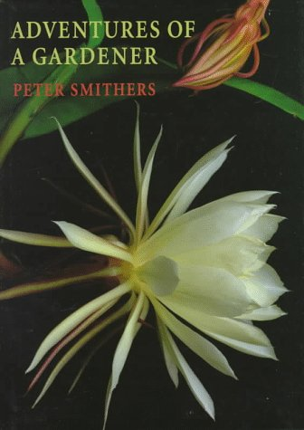 Adventures of a Gardener.: Peter Smithers.