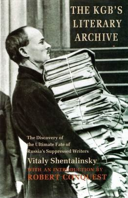THE KGB S LITERARY ARCHIVE. the discovery of the ultimate fate of Russia s suppressed writers.