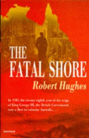 9781860461507: The Fatal Shore: History of the Transportation of Convicts to Australia, 1787-1868 (Harvill Panther)