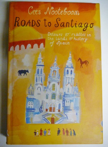 9781860461620: Roads to Santiago: Detours in the Lands and History of Spain
