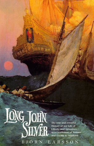 Long John Silver : The True and Eventful History of My Life of Liberty and Adventure as a Gentleman...