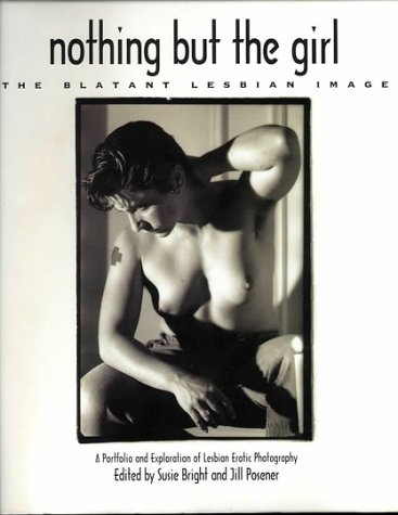 9781860470011: Nothing But the Girl: The Blatant Lesbian Image: A Portfolio and Exploration of Lesbian Erotic Photography