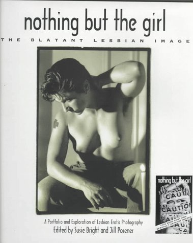 9781860470028: Nothing but the Girl: The Blatant Lesbian Image : A Portfolio and Exploration of Lesbian Erotic Photography (Women on women)