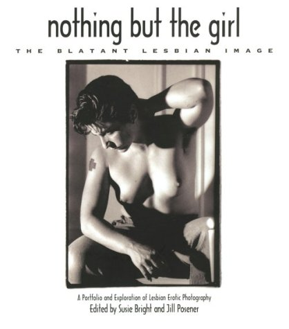 9781860470059: Nothing But the Girl: The Blatant Lesbian Image: A Portfolio and Exploration of Lesbian Erotic Photography