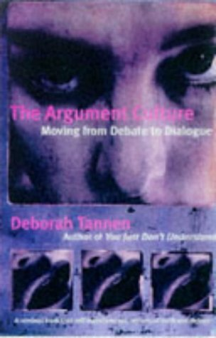 9781860494727: The Argument Culture: MOVING FROM DEBATE TO DIALOGUE: Changing the Way We Argue and Debate