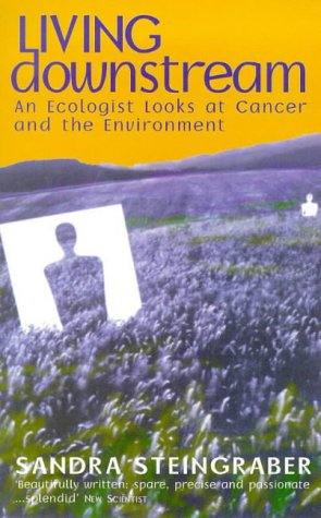 9781860495359: Living Downstream: An ecologist looks at cancer & the environment: Ecologist Looks at Cancer and the Environment