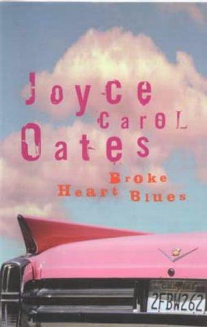 Broke Heart Blues: OATES, Joyce Carol