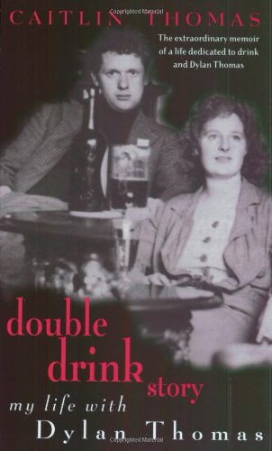 Double Drink Story: My Life with Dylan: Thomas, Caitlin