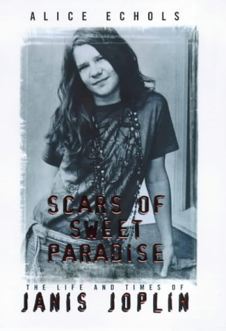 Scars of Sweet Paradise : The Life and Times of Janis Joplin