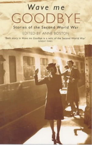 9781860497865: Wave Me Goodbye: Stories of the Second World War
