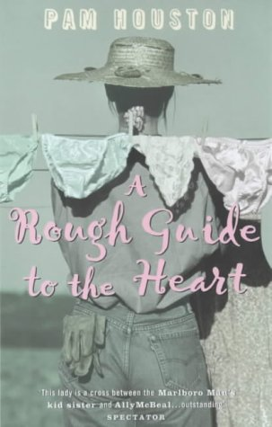 A Rough Guide to the Heart: Pam Houston