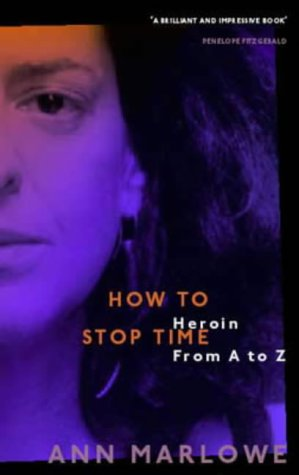 9781860498213: How To Stop Time: The Memoir of a Heroin Addict