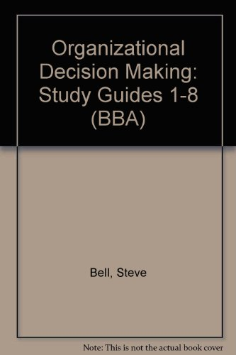 Organizational Decision Making: Study Guides 1-8 (BBA) (9781860501661) by Steve Bell; Patrick Reedy