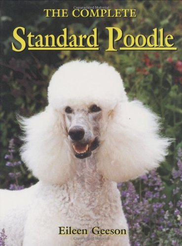 The Complete Standard Poodle (A Ringpress dog book of distinction) (186054004X) by Geeson, Eileen