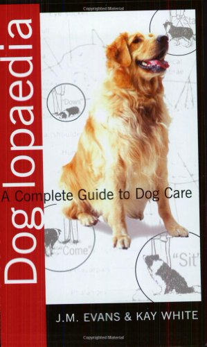 Doglopaedia: A Complete Guide to Dog Care (Complete Guide To. (Ringpress Books)): Evans, J. M., ...