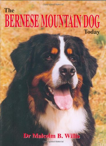 The Bernese Mountain Dog Today (Book of the Breed S): Willis, Malcolm B.
