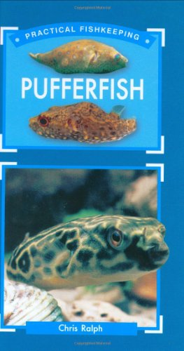 The Practical Fishkeeper's Guide to Pufferfish: Ralph, Chris