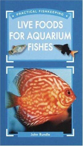 Live Food for Aquarium Fishes (Practical Fishkeeping): John Rundle