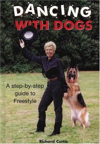 Dancing With Dogs: A Step-By-Step Guide to Freestyle (1860542670) by Richard Curtis