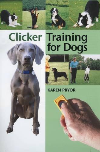 Clicker Training for Dogs: Positive reinforcement that works!: Karen Pryor