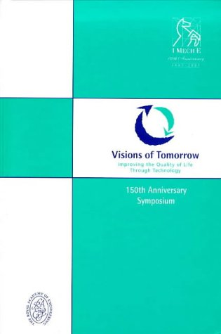 Visions of Tomorrow: Improving the Quality of Life Through Technology - 150th Anniversary Symposium...