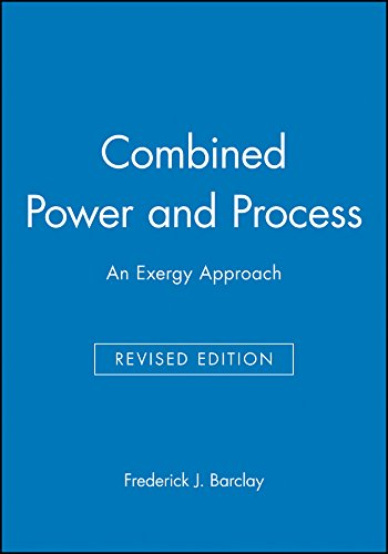 Combined Power and Process : An Exergy: Frederick J. Barclay
