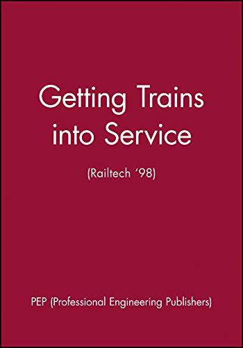 Getting Trains into Service: International Railtech Congress '98 : 24-26 November 1998, ...