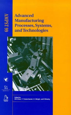 9781860582301: Advanced Manufacturing Processes, Systems, and Technologies: Proceedings: International Symposium Advanced Manufacturing Processes, Systems, & Technologies, Ampst (1999: University of Bradford, Uk)