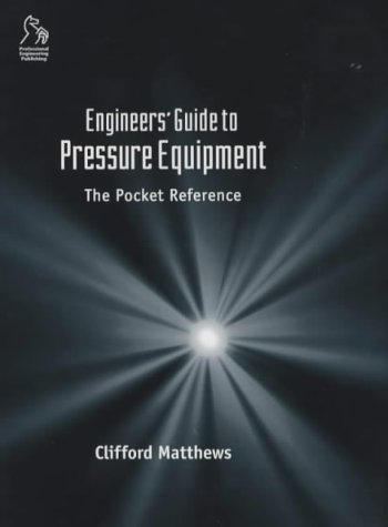 Engineers' Guide to Pressure Equipment: The Pocket Reference (1860582982) by Clifford Matthews