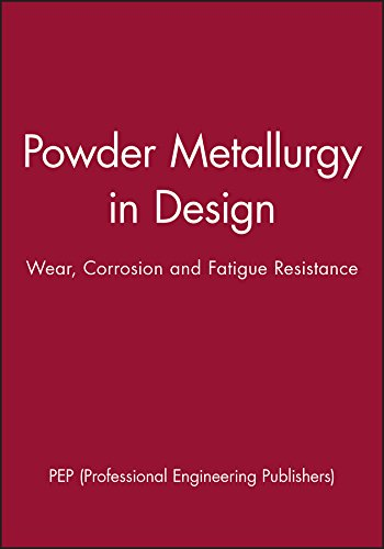 9781860583032: Powder Metallurgy in Design: Wear, Corrosion and Fatigue Resistance (IMechE Seminar Publications)