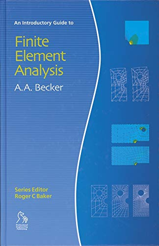 An Introductory Guide to Finite Element Analysis: Becker, A. A.