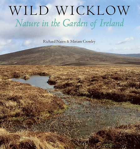 Wild Wicklow: Nature in the Garden of Ireland: Nairn, Richard; Crowley, Miriam; Crowley, Miriam